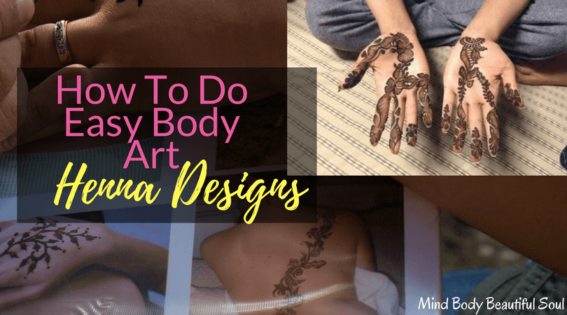 How To Do Easy Body Art Henna Designs Mind Body Beautiful Soul