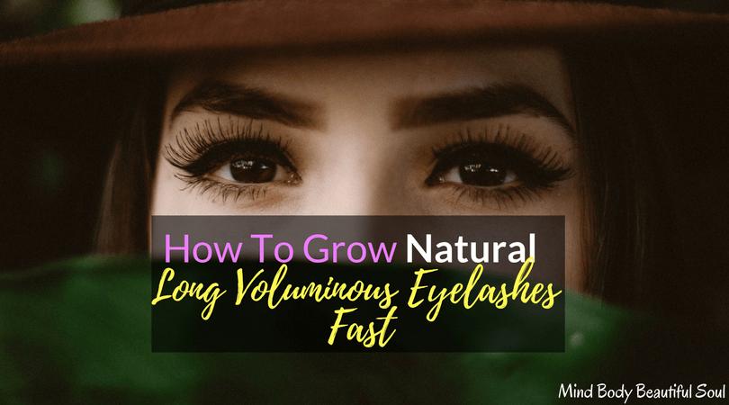 How To Grow Natural Long Voluminous Eyelashes Fast Mind Body
